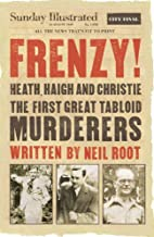 Frenzy! Heath, Haigh and Christie: The First…