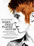 Jones, Dylan: When Ziggy Played Guitar: David Bowie and Four Minutes that Shook the World
