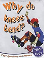Why Do Knees Bend? (First Questions And…