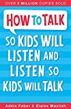 Faber, Adele: How to Talk to Kids So Kids Will Listen and Listen So Kids Will Talk