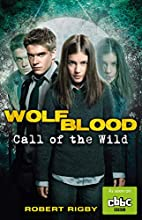 Wolfblood: Call of the Wild by Robert Rigby