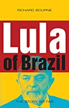 Lula of Brazil: The Story So Far by Richard…