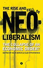 The Rise and Fall of Neoliberalism: The…