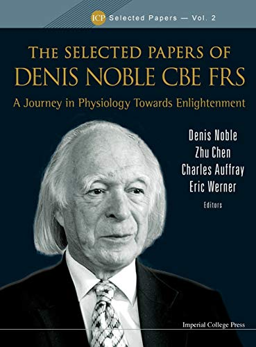 the-selected-papers-of-denis-noble-cbe-frs-a-journey-in-physiology-towards-enlightenment-icp-selected-papers