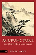 Acupuncture for Body, Mind and Spirit by…