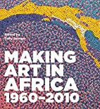 Making Art in Africa 1960-2010 by Polly…