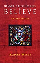 What Anglicans Believe: An Introduction by…