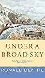 Blythe, Ronald: Under a Broad Sky