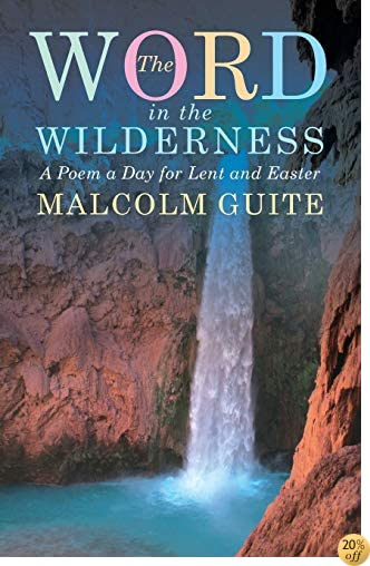 TWord in the Wilderness: A poem a day for Lent and Easter