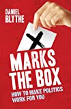 Blythe, Daniel: X Marks the Box: How to Make Politics Work for You