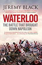 Waterloo: The Battle That Brought Down…