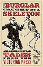 The Burglar Caught by a Skeleton: and Other…
