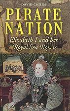 Pirate Nation: Elizabeth I and Her Royal Sea…