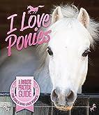 I Love Ponies: A Fantastic Practical Guide…