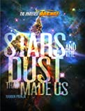 Prinja, Raman: Stars and the Dust That Made Us (The Universe Rocks)