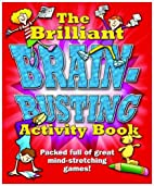 The Brilliant Brain Busting Activity Book by…