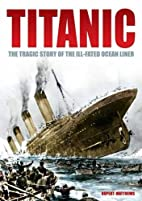 Titanic: The Tragic Story of the Ill-Fated…