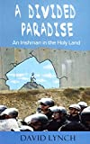 Lynch, David: A Divided Paradise: An Irishman in the Holy Land