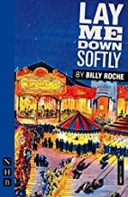 Lay Me Down Softly by Billy Roche