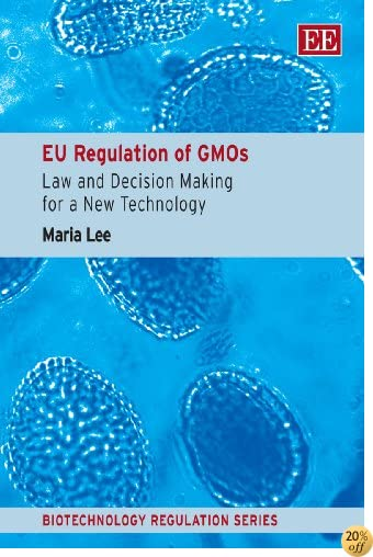 EU Regulation of GMOs: Law and Decision Making for a New Technology (Biotechnology Regulation series)