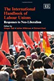 Gall Gregor: The International Handbook of Labour Unions: Responses to Neo-liberalism (Elgar Original Reference)