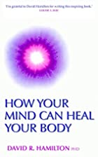 How Your Mind Can Heal Your Body by David R.…