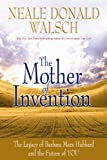 Walsch, Neale Donald: Mother of Invention: Changing What It Means to Be Human