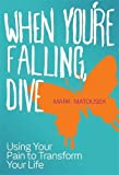 Matousek, Mark: When You're Falling, Dive: Using Your Pain to Transform Your Life
