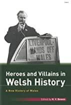 Heroes & Villains of Wales (New History of…