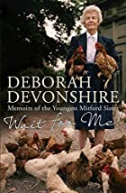 Wait for Me!: Memoirs by Deborah Mitford&hellip;