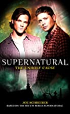 Supernatural: The Unholy Cause by Joe…
