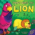 Don't Wake the Lion by Anna Claybourne