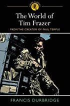 The World of Tim Frazer by Francis Durbridge