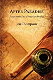 Thompson, Jon: After Paradise - Essays on the Fate of American Writing