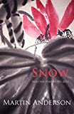 Anderson, Martin: Snow. Selected Poems 1981-2011