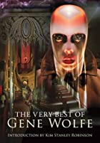 The Very Best of Gene Wolfe by Gene Wolfe