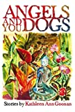 Kathleen Ann Goonan: Angels and You Dogs