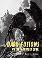 Dark Fusions: Where Monsters Lurk! by Lois…