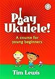 Tim Lewis: Play Ukulele