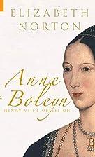 Anne Boleyn: Henry VIII's Obsession by…