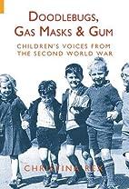 DOODLEBUGS, GAS MASKS AND GUM: Children's…