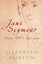 Jane Seymour: Henry VIII's True Love by…