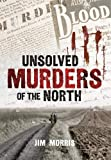 Morris, Jim: Unsolved Murders of the North
