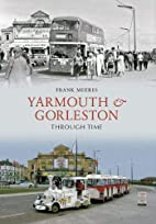 Yarmouth and Gorleston Through Time by Frank…