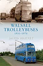 Walsall Trolleybuses 1931-1970 by David R.…