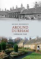 Around Durham Through Time by Michael…