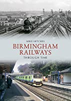 Birmingham Railways Through Time by Mike…