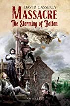 Massacre : the storming of Bolton by David…