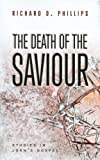 Richard D. Phillips: The Death of The Saviour