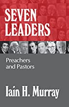 Seven Leaders: Pastors and Teachers by Iain…